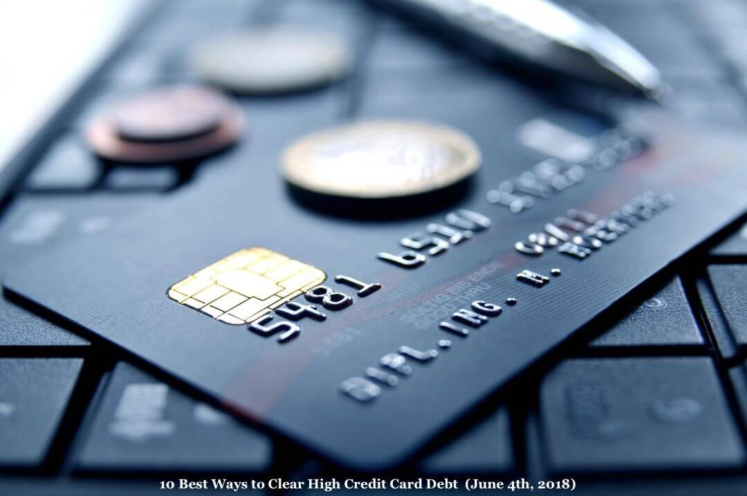 10 Best Ways to Clear High Credit Card Debt June 4th, 2018