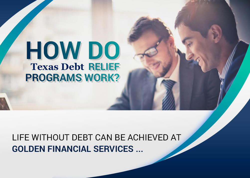 Learn how Texas debt relief programs work here at GoldenFs.org.