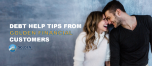 Top 3 Tips from Golden Financial Services Customers that will Change Your Credit Debt Destiny