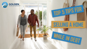 Top 5 Tips for Selling a Home While In Debt